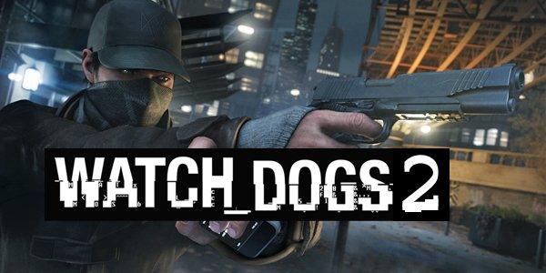Watch Dogs 2 dirilis April 2016