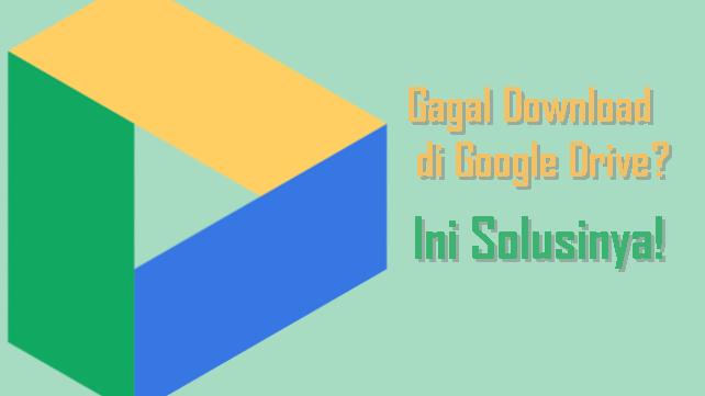 cara mengatasi gagal download di google drive