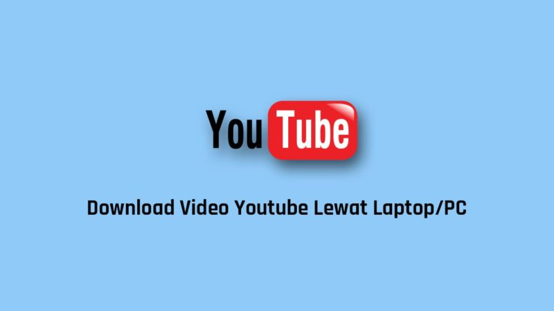 Cara Download Video Youtube Di Laptop Windows Dan Android Dan Ios (2)