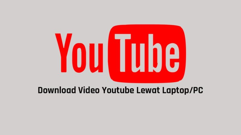 Cara Download Video Youtube Di Laptop Windows Dan Android