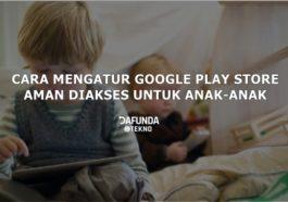 Cara Mengatur Google Play Aman Diakses Anak