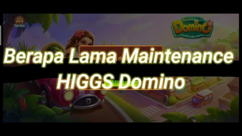 Berapa Lama Maintenance Higgs Domino 2